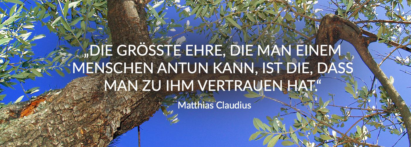 Die größte Ehre, die man einem Menschen antun kann, ist die, dass man zu ihm vertrauen hat. Matthias Claudius